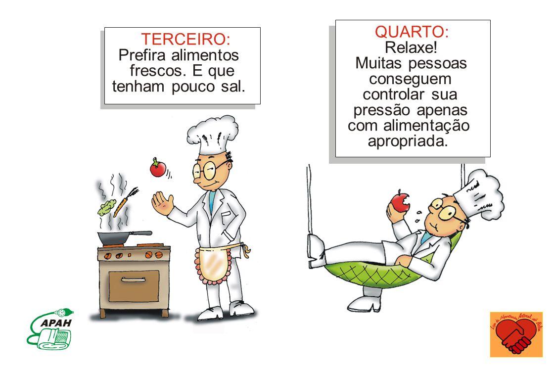 TERCEIRO: Prefira alimentos frescos. E que tenham pouco sal. QUARTO: Relaxe! Muitas pessoas conseguem controlar sua pressão apenas com alimentação apr