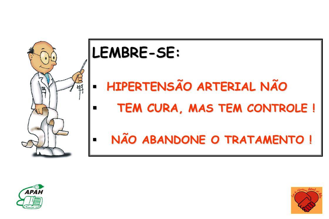 LEMBRE-SE: HIPERTENSÃO ARTERIAL NÃO HIPERTENSÃO ARTERIAL NÃO TEM CURA, MAS TEM CONTROLE ! TEM CURA, MAS TEM CONTROLE ! NÃO ABANDONE O TRATAMENTO ! NÃO