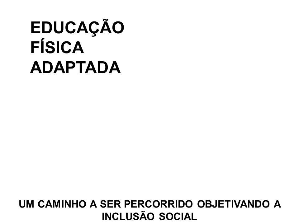 EDUCAÇÃO FÍSICA ADAPTADA UM CAMINHO A SER PERCORRIDO OBJETIVANDO A INCLUSÃO SOCIAL
