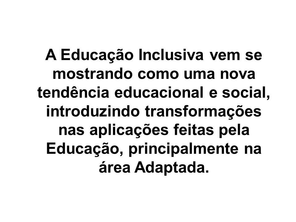 A Educação Inclusiva vem se mostrando como uma nova tendência educacional e social, introduzindo transformações nas aplicações feitas pela Educação, p