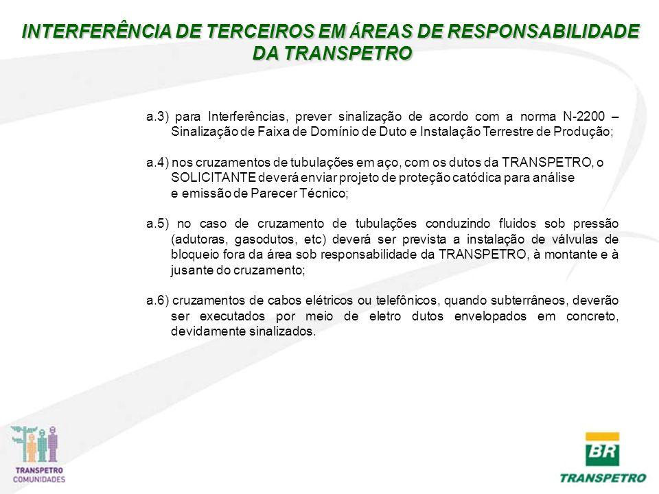 a.3) para Interferências, prever sinalização de acordo com a norma N-2200 – Sinalização de Faixa de Domínio de Duto e Instalação Terrestre de Produção