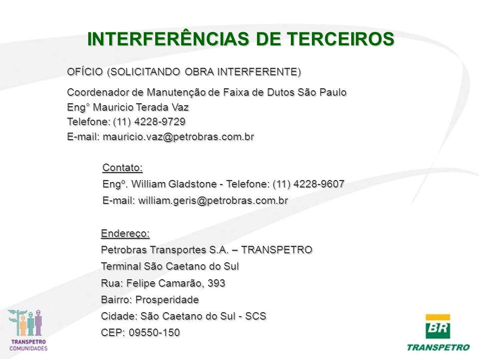 OFÍCIO (SOLICITANDO OBRA INTERFERENTE) Coordenador de Manutenção de Faixa de Dutos São Paulo Eng° Mauricio Terada Vaz Telefone: (11) 4228-9729 E-mail: mauricio.vaz@petrobras.com.br Endereço: Petrobras Transportes S.A.
