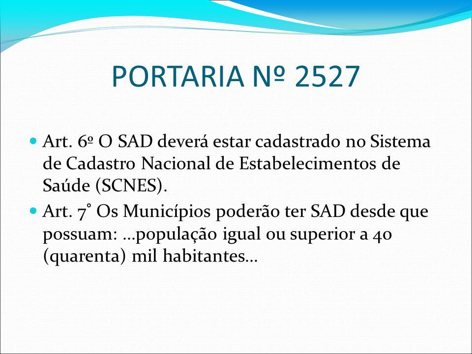 PORTARIA Nº 2527 Art. 6º O SAD deverá estar cadastrado no Sistema de Cadastro Nacional de Estabelecimentos de Saúde (SCNES). Art. 7° Os Municípios pod