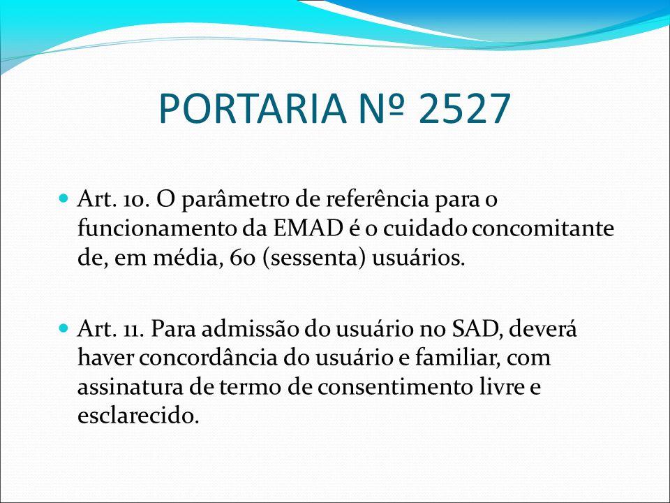 PORTARIA Nº 2527 Art. 10. O parâmetro de referência para o funcionamento da EMAD é o cuidado concomitante de, em média, 60 (sessenta) usuários. Art. 1
