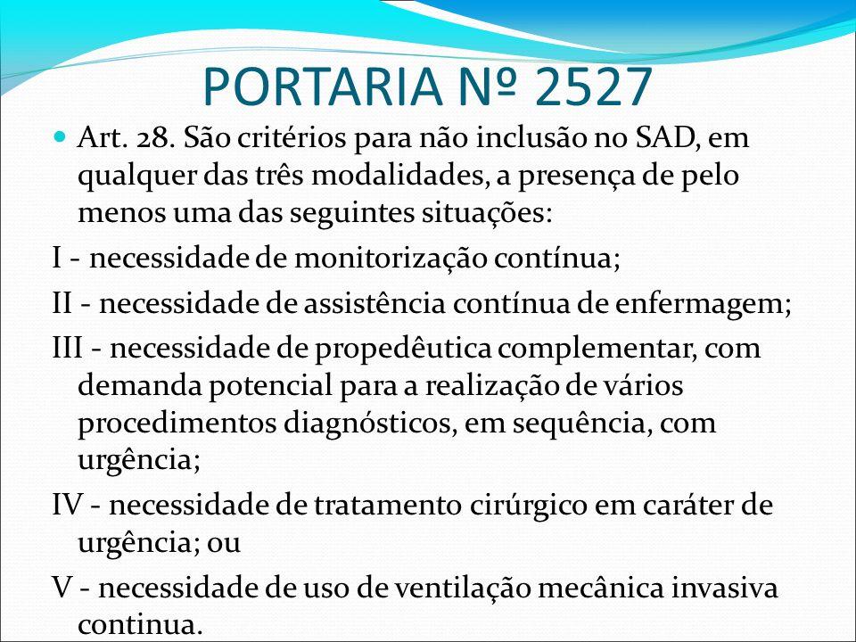 PORTARIA Nº 2527 Art. 28. São critérios para não inclusão no SAD, em qualquer das três modalidades, a presença de pelo menos uma das seguintes situaçõ