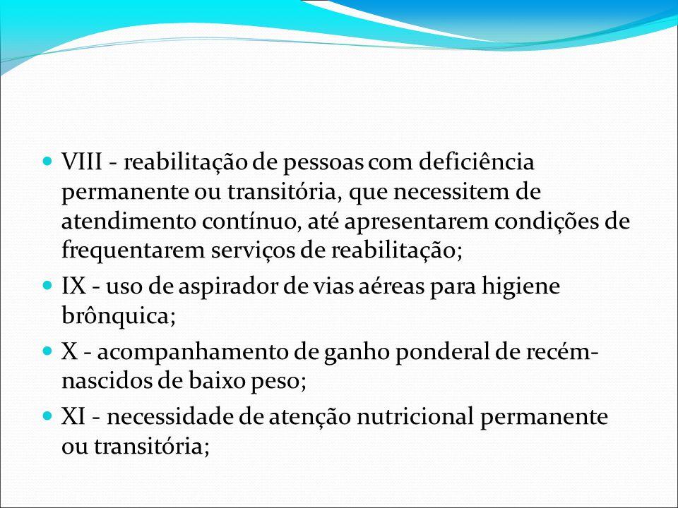 VIII - reabilitação de pessoas com deficiência permanente ou transitória, que necessitem de atendimento contínuo, até apresentarem condições de freque