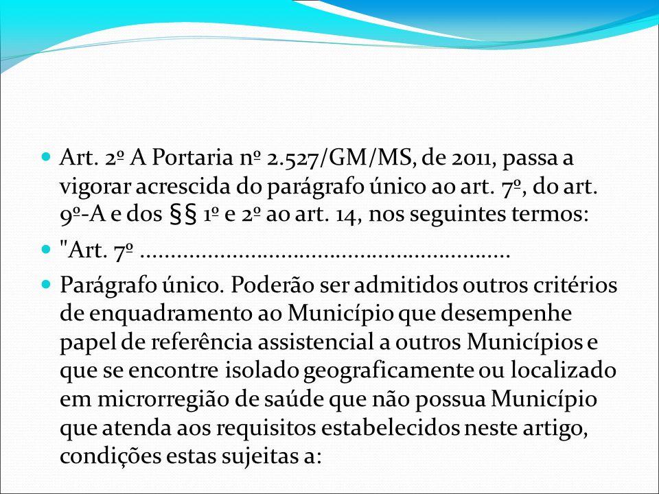 Art. 2º A Portaria nº 2.527/GM/MS, de 2011, passa a vigorar acrescida do parágrafo único ao art. 7º, do art. 9º-A e dos §§ 1º e 2º ao art. 14, nos seg