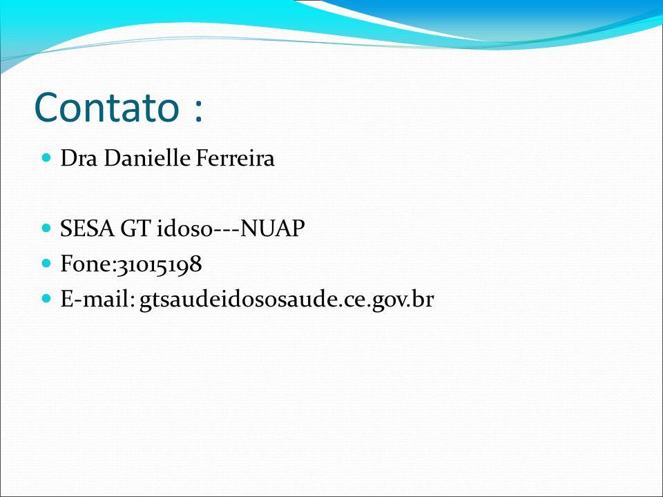 Contato : Dra Danielle Ferreira SESA GT idoso---NUAP Fone:31015198 E-mail: gtsaudeidososaude.ce.gov.br