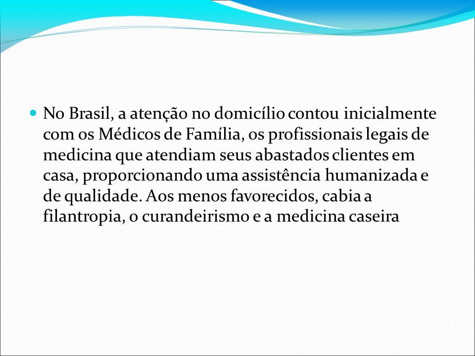 No Brasil, a atenção no domicílio contou inicialmente com os Médicos de Família, os profissionais legais de medicina que atendiam seus abastados clien