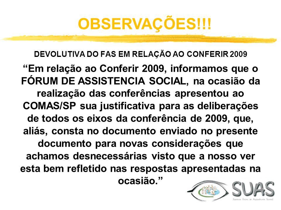 OBSERVAÇÕES!!! DEVOLUTIVA DO FAS EM RELAÇÃO AO CONFERIR 2009 Em relação ao Conferir 2009, informamos que o FÓRUM DE ASSISTENCIA SOCIAL, na ocasião da