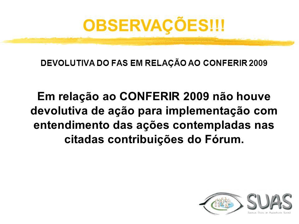 OBSERVAÇÕES!!! DEVOLUTIVA DO FAS EM RELAÇÃO AO CONFERIR 2009 Em relação ao CONFERIR 2009 não houve devolutiva de ação para implementação com entendime