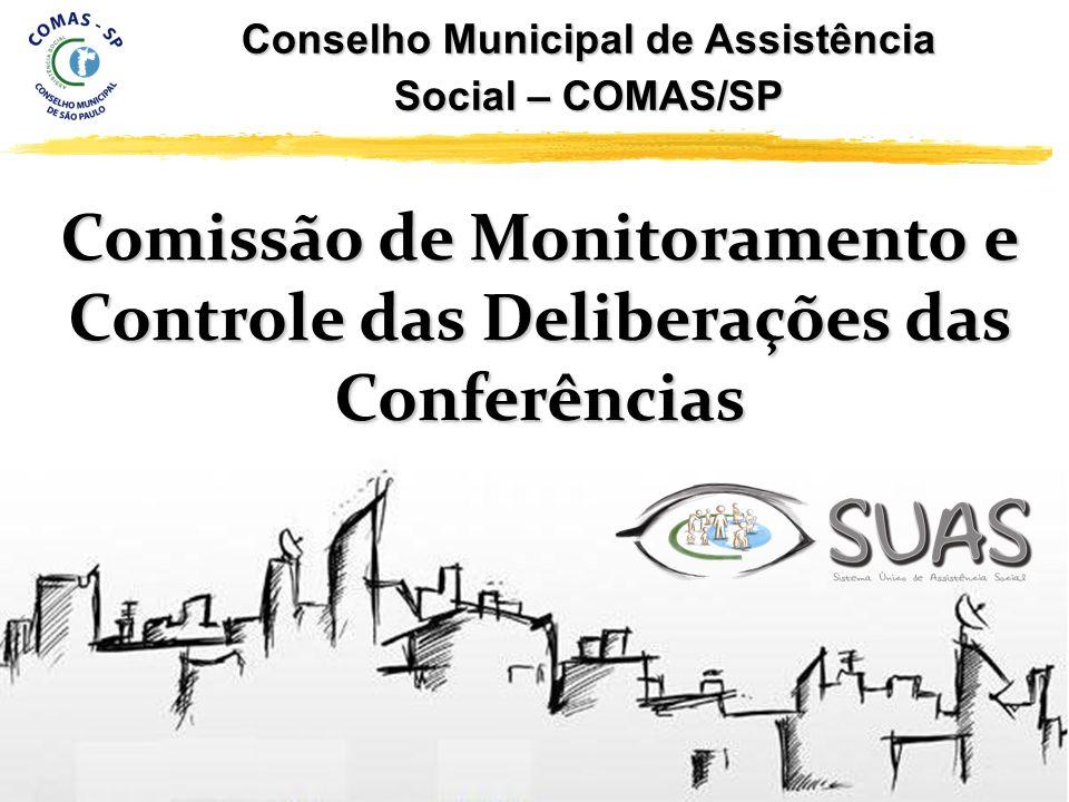 Conselho Municipal de Assistência Social – COMAS/SP Comissão de Monitoramento e Controle das Deliberações das Conferências