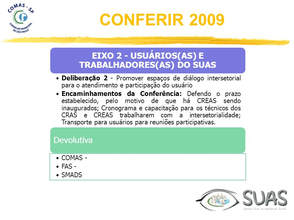 EIXO 2 - USUÁRIOS(AS) E TRABALHADORES(AS) DO SUAS Deliberação 2 - Promover espaços de diálogo intersetorial para o atendimento e participação do usuár