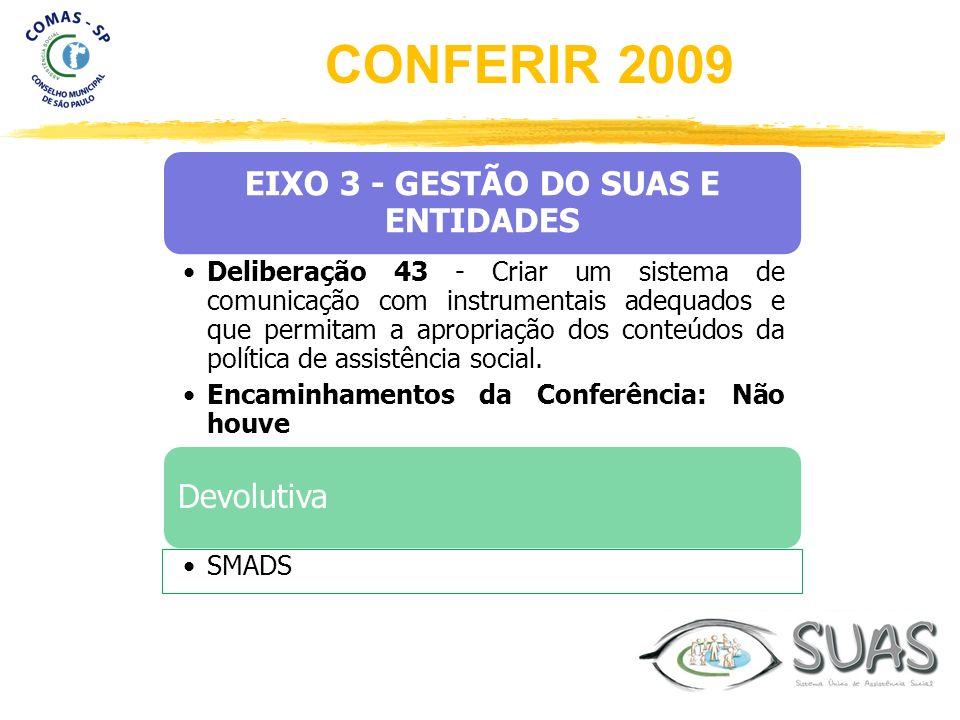 EIXO 3 - GESTÃO DO SUAS E ENTIDADES Deliberação 43 - Criar um sistema de comunicação com instrumentais adequados e que permitam a apropriação dos cont