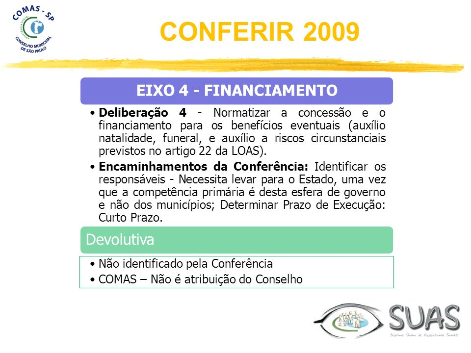 EIXO 4 - FINANCIAMENTO Deliberação 4 - Normatizar a concessão e o financiamento para os benefícios eventuais (auxílio natalidade, funeral, e auxílio a