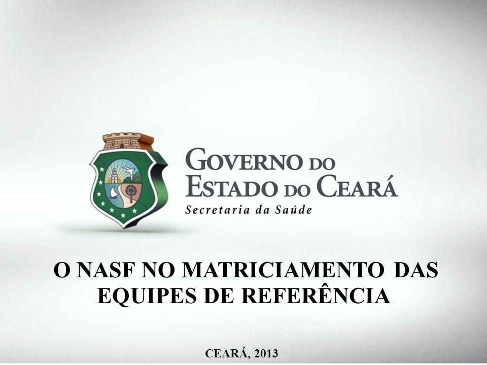 O NASF NO MATRICIAMENTO DAS EQUIPES DE REFERÊNCIA CEARÁ, 2013