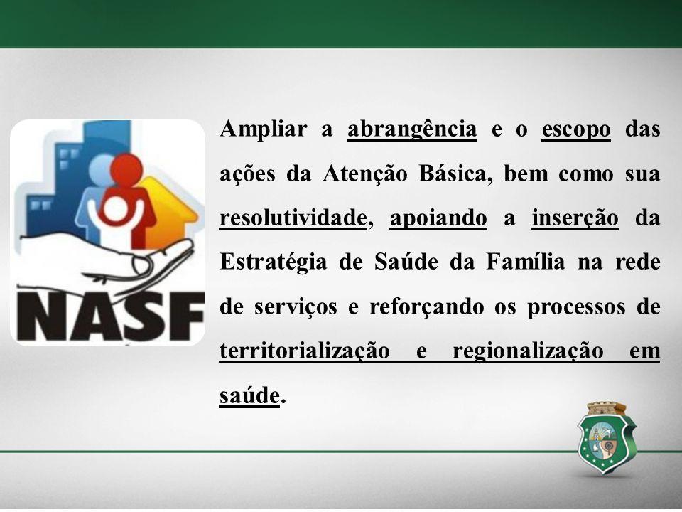 Ampliar a abrangência e o escopo das ações da Atenção Básica, bem como sua resolutividade, apoiando a inserção da Estratégia de Saúde da Família na rede de serviços e reforçando os processos de territorialização e regionalização em saúde.