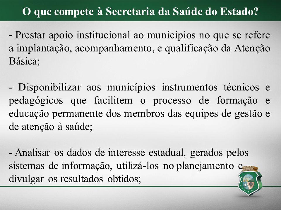 O que compete à Secretaria da Saúde do Estado? - Prestar apoio institucional ao munícipios no que se refere a implantação, acompanhamento, e qualifica