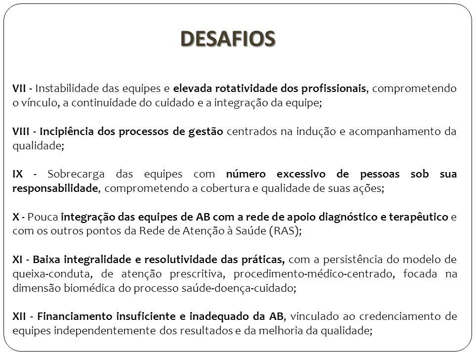 . DESAFIOS VII - Instabilidade das equipes e elevada rotatividade dos profissionais, comprometendo o vínculo, a continuidade do cuidado e a integração