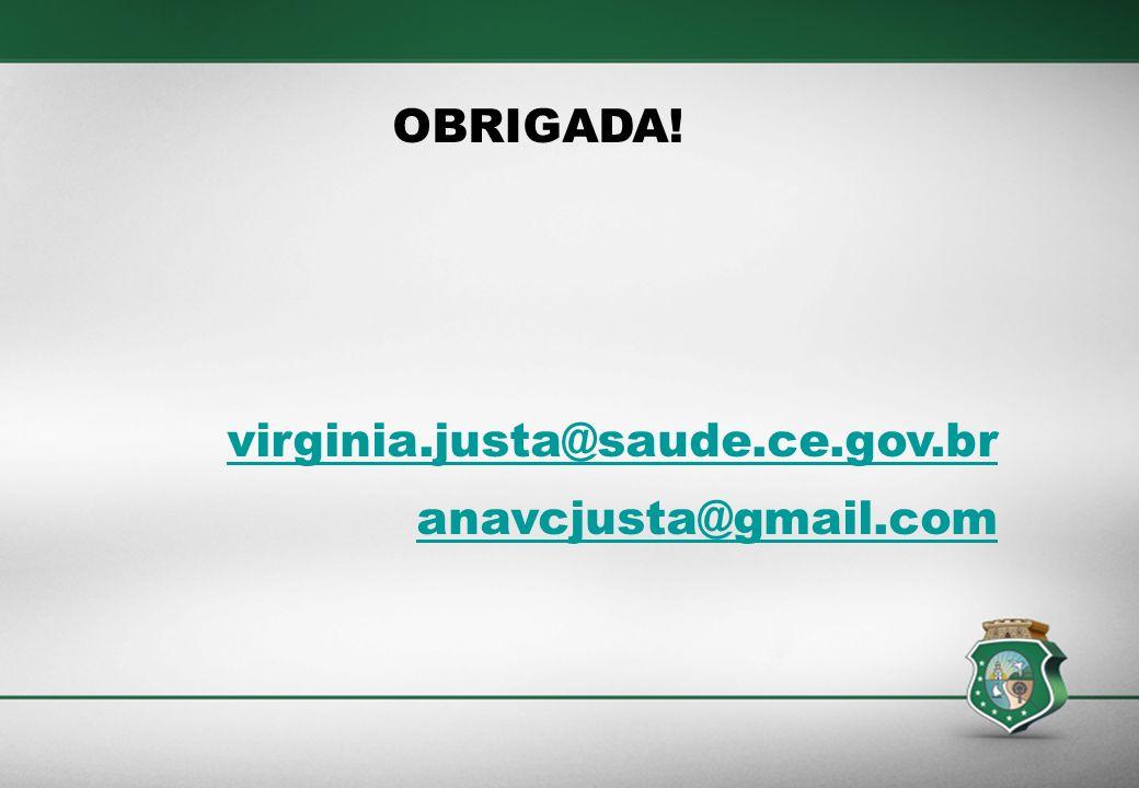 OBRIGADA! virginia.justa@saude.ce.gov.br anavcjusta@gmail.com