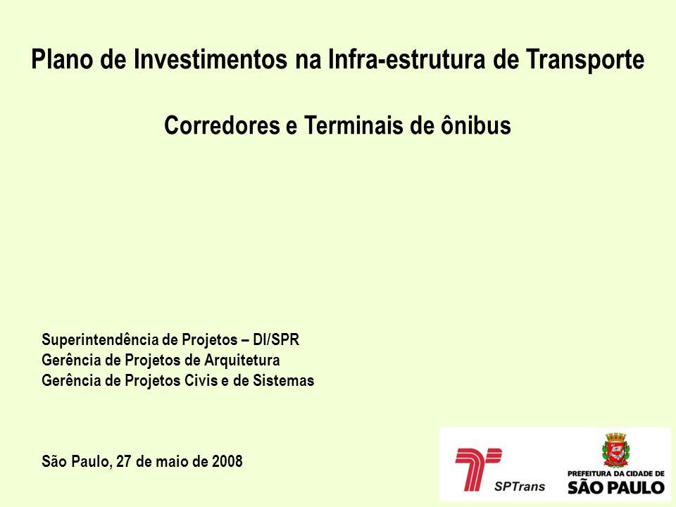 Plano de Investimentos na Infra-estrutura de Transporte Corredores e Terminais de ônibus Superintendência de Projetos – DI/SPR Gerência de Projetos de