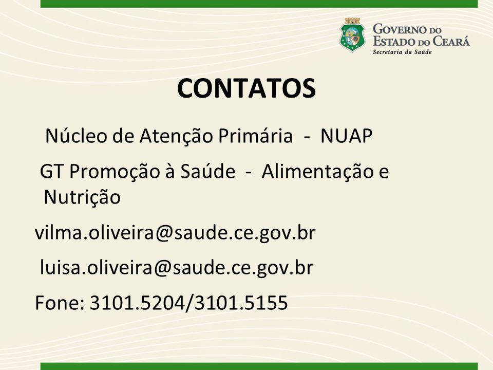 CONTATOS Núcleo de Atenção Primária - NUAP GT Promoção à Saúde - Alimentação e Nutrição vilma.oliveira@saude.ce.gov.br luisa.oliveira@saude.ce.gov.br