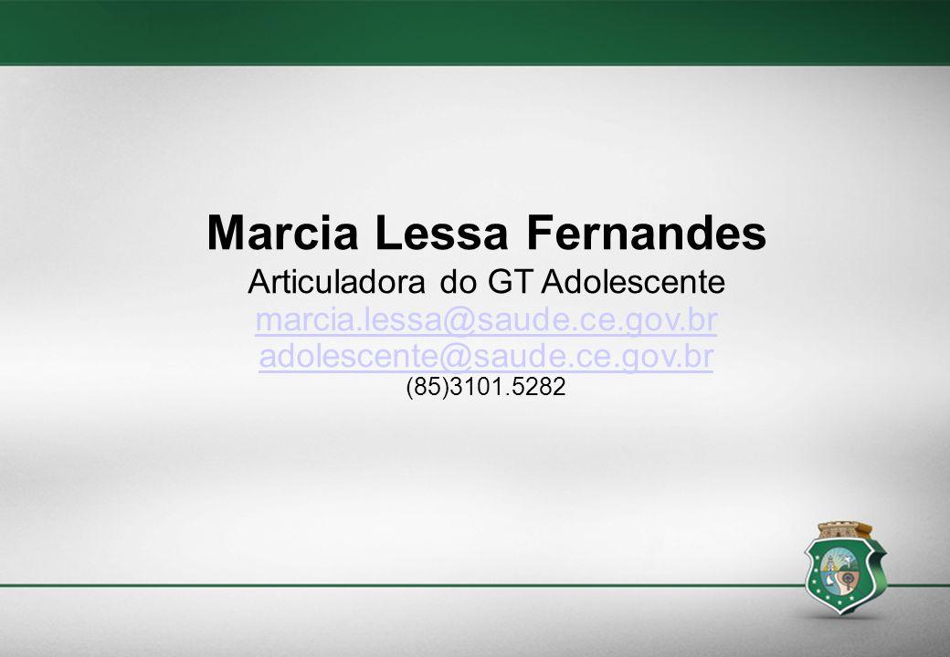 Marcia Lessa Fernandes Articuladora do GT Adolescente marcia.lessa@saude.ce.gov.br adolescente@saude.ce.gov.br (85)3101.5282