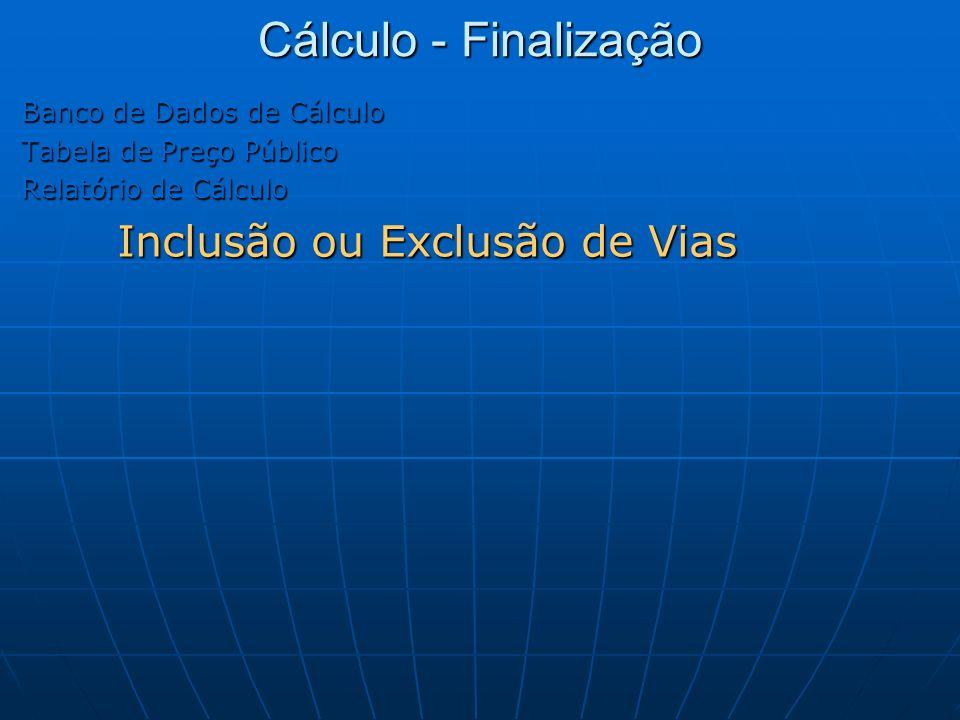 Cálculo - Finalização Banco de Dados de Cálculo Tabela de Preço Público Relatório de Cálculo Inclusão ou Exclusão de Vias