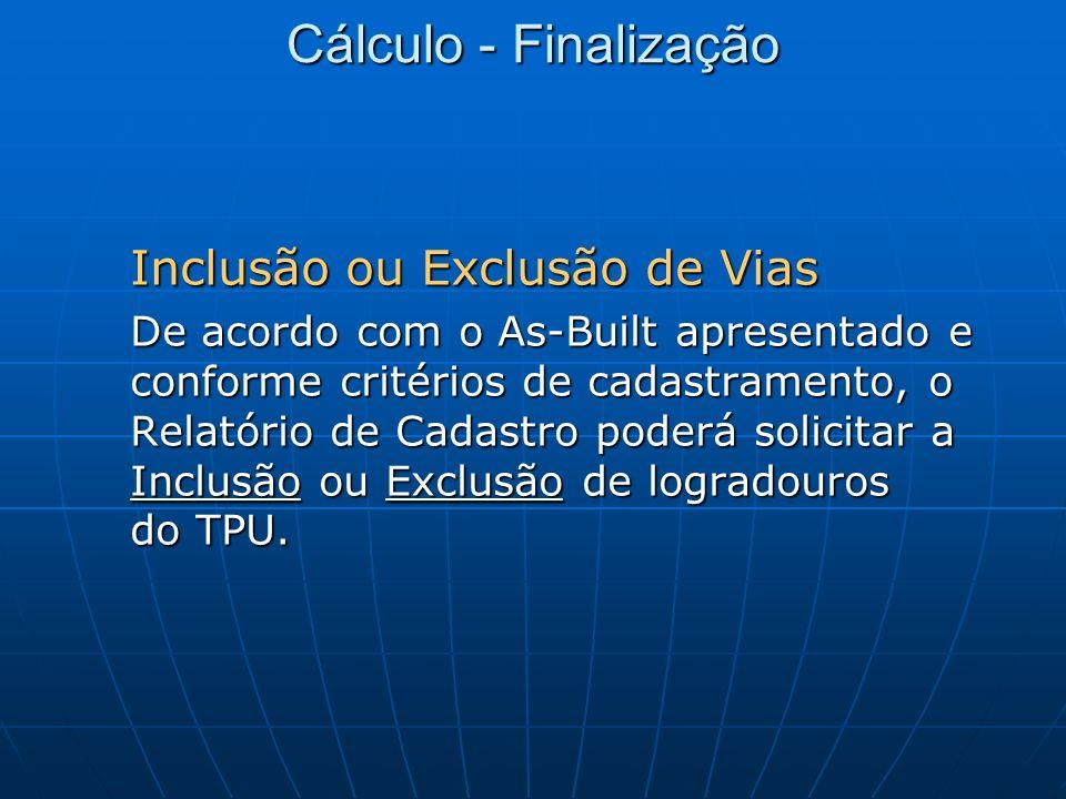 Cálculo - Finalização Inclusão ou Exclusão de Vias De acordo com o As-Built apresentado e conforme critérios de cadastramento, o Relatório de Cadastro