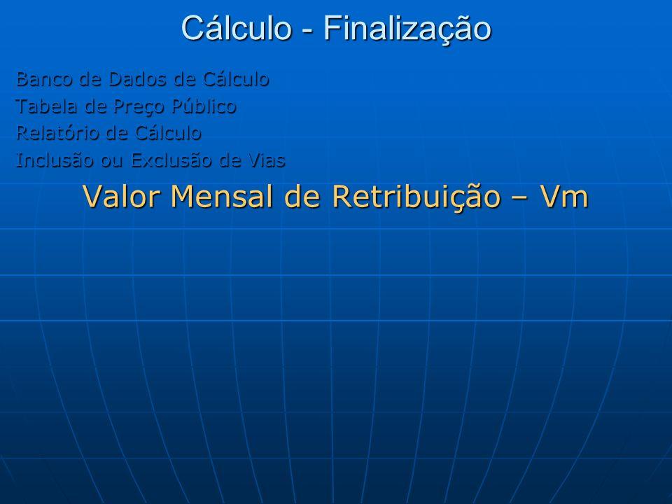 Cálculo - Finalização Banco de Dados de Cálculo Tabela de Preço Público Relatório de Cálculo Inclusão ou Exclusão de Vias Valor Mensal de Retribuição