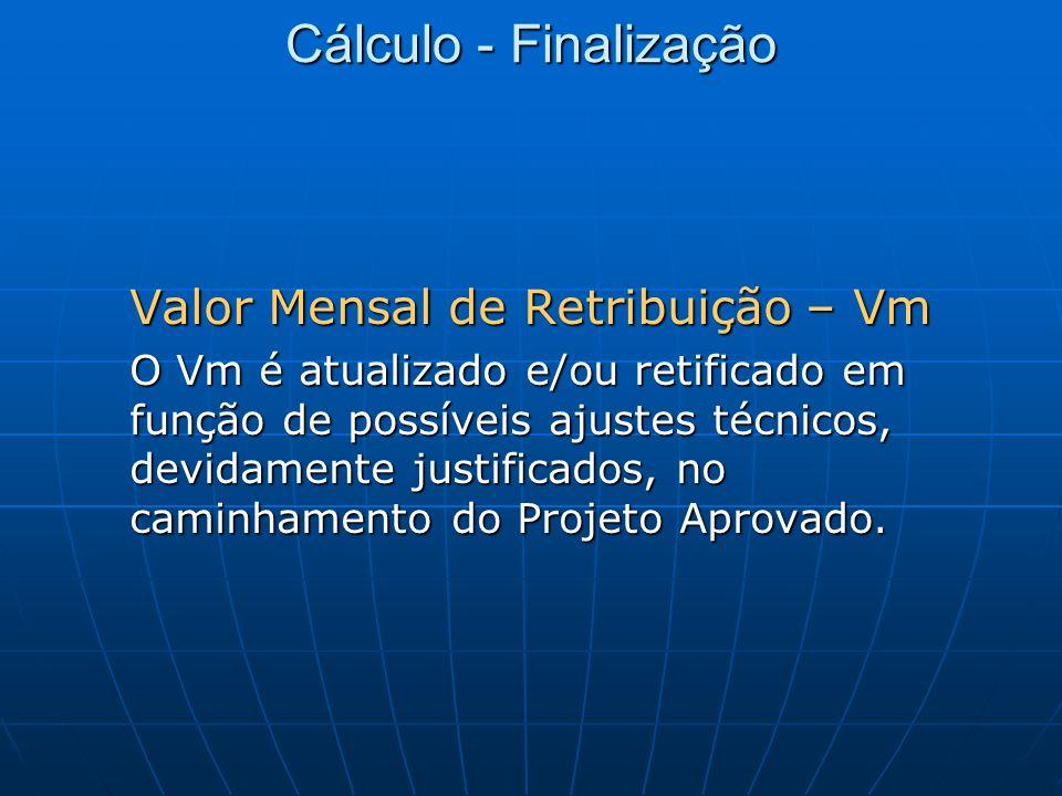 Cálculo - Finalização Valor Mensal de Retribuição – Vm O Vm é atualizado e/ou retificado em função de possíveis ajustes técnicos, devidamente justific