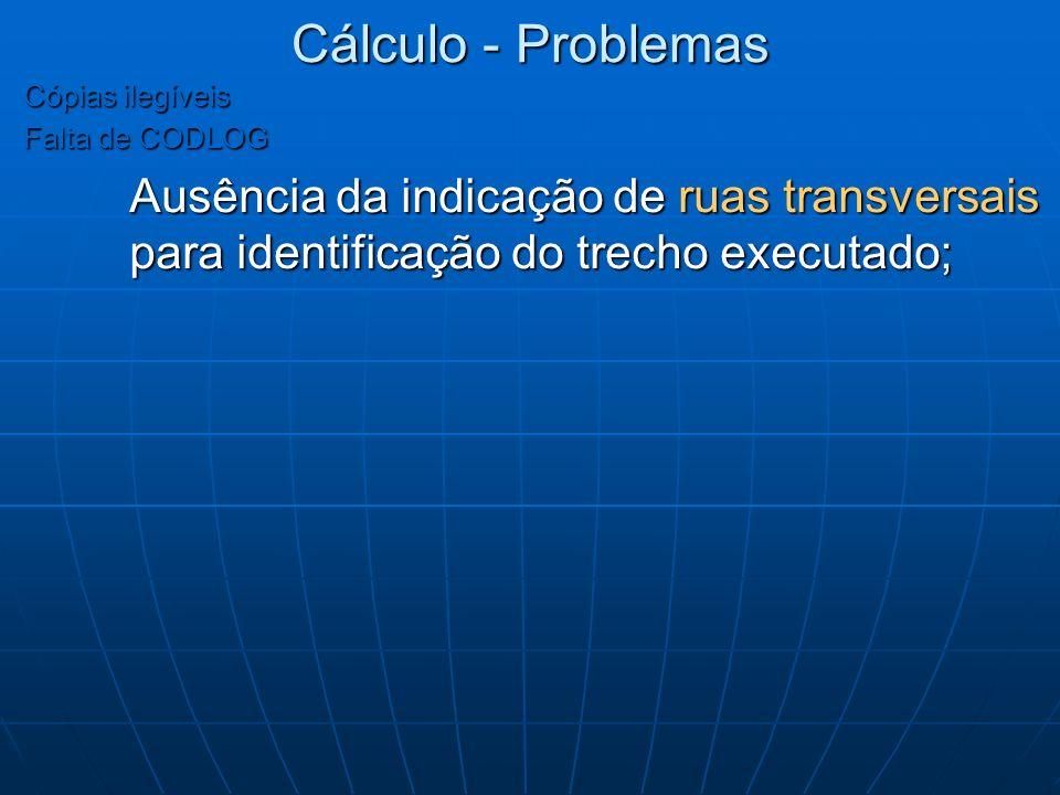 Cálculo - Problemas Cópias ilegíveis Falta de CODLOG Ausência da indicação de ruas transversais para identificação do trecho executado;