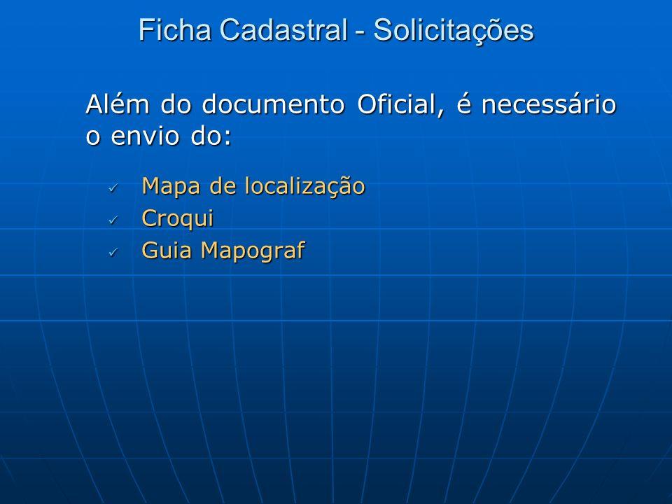 Além do documento Oficial, é necessário o envio do: Mapa de localização Mapa de localização Croqui Croqui Guia Mapograf Guia Mapograf Ficha Cadastral