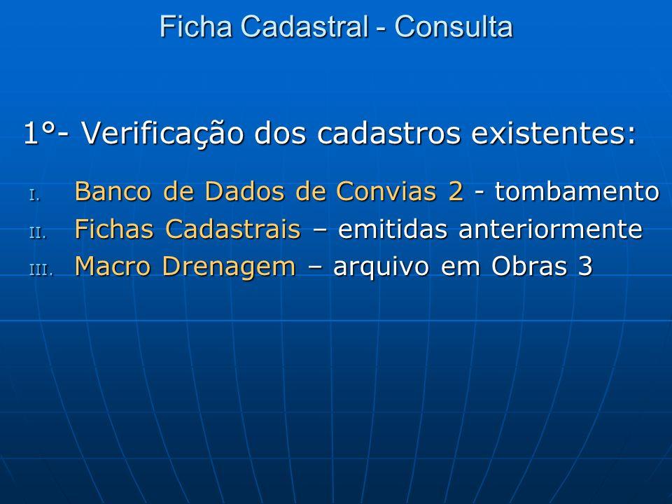 Ficha Cadastral - Consulta 1°- Verificação dos cadastros existentes: I. Banco de Dados de Convias 2 - tombamento II. Fichas Cadastrais – emitidas ante