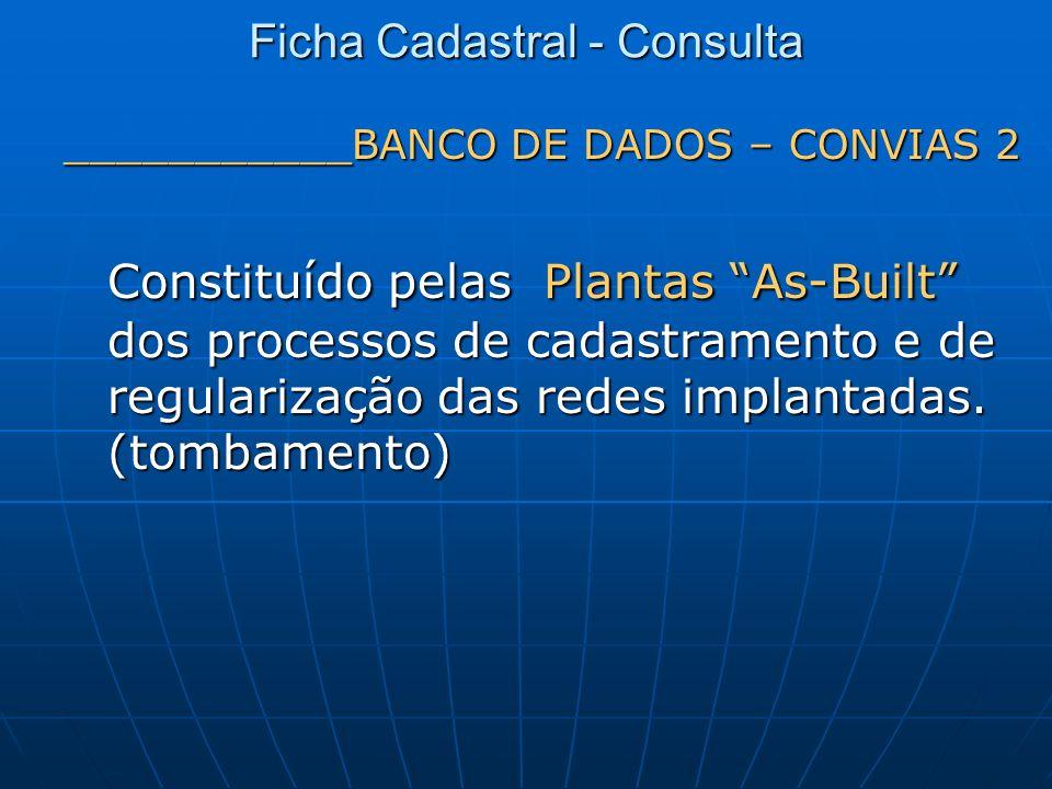 ___________BANCO DE DADOS – CONVIAS 2 Constituído pelas Plantas As-Built dos processos de cadastramento e de regularização das redes implantadas. (tom
