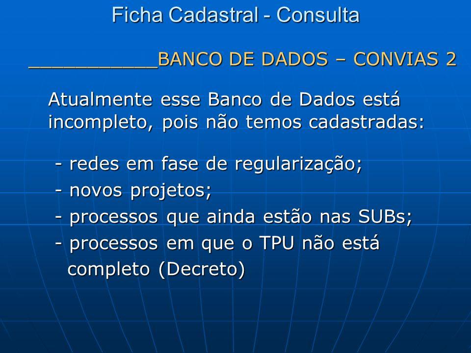 ___________BANCO DE DADOS – CONVIAS 2 Atualmente esse Banco de Dados está incompleto, pois não temos cadastradas: - redes em fase de regularização; -