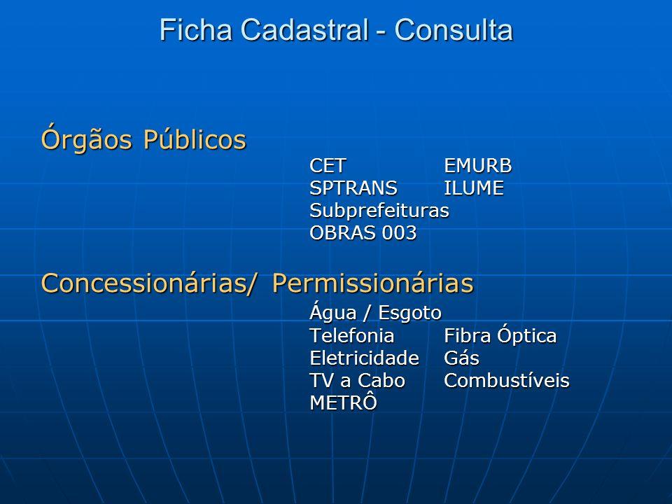 Ficha Cadastral - Consulta Órgãos Públicos CETEMURB SPTRANSILUME Subprefeituras OBRAS 003 Concessionárias/ Permissionárias Água / Esgoto TelefoniaFibr