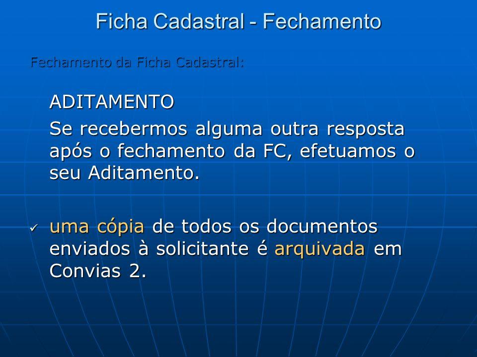 Fechamento da Ficha Cadastral: ADITAMENTO Se recebermos alguma outra resposta após o fechamento da FC, efetuamos o seu Aditamento. uma cópia de todos