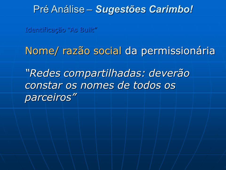 Identificação As Built Identificação As Built Nome/ razão social da permissionária Redes compartilhadas: deverão constar os nomes de todos os parceiro