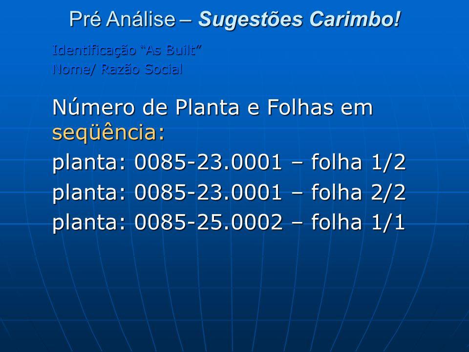 Identificação As Built Nome/ Razão Social Número de Planta e Folhas em seqüência: planta: 0085-23.0001 – folha 1/2 planta: 0085-23.0001 – folha 2/2 pl