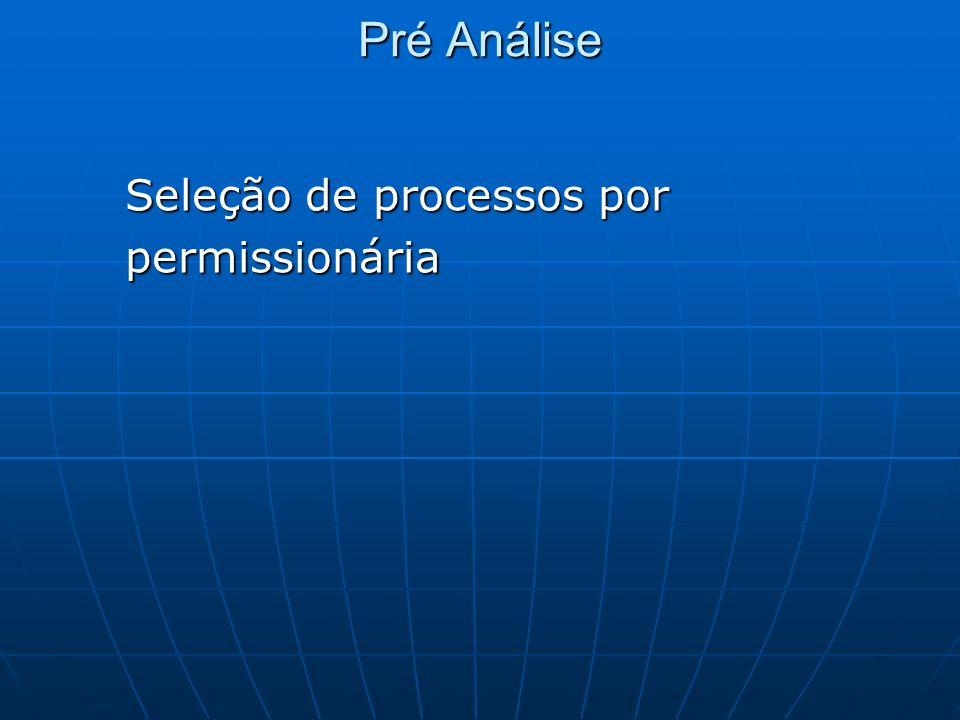 Pré Análise Seleção de processos por Seleção de processos por permissionária permissionária