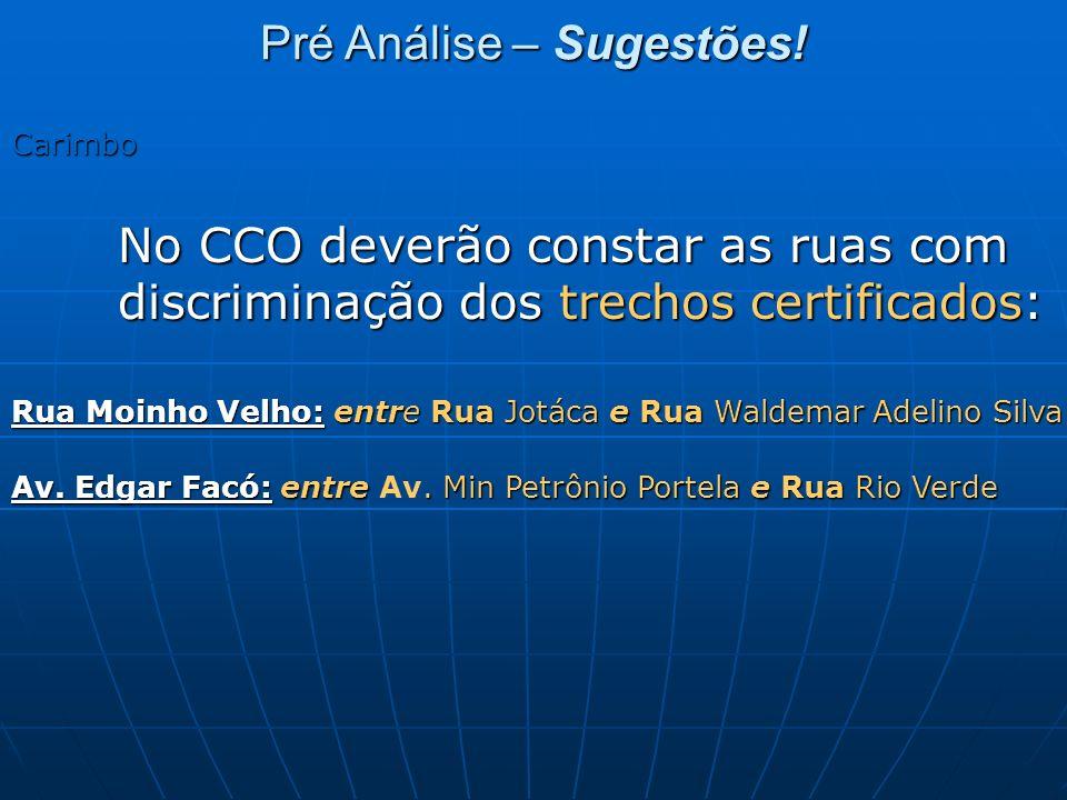 Carimbo No CCO deverão constar as ruas com discriminação dos trechos certificados: Rua Moinho Velho: entre Rua Jotáca e Rua Waldemar Adelino Silva Av.