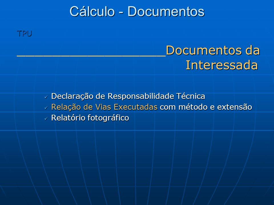 Cálculo - Documentos TPU Documentos da Interessada _________________ Documentos da Interessada Declaração de Responsabilidade Técnica Declaração de Re