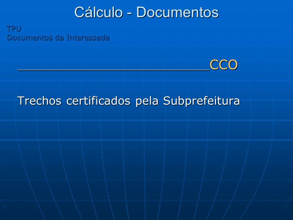 Cálculo - Documentos TPU Documentos da Interessada _____________________________________ CCO Trechos certificados pela Subprefeitura