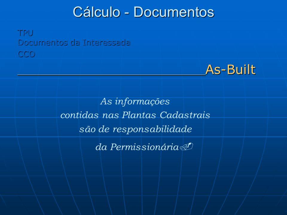 As informações contidas nas Plantas Cadastrais são de responsabilidade da Permissionária. Cálculo - Documentos TPU Documentos da Interessada CCO _____