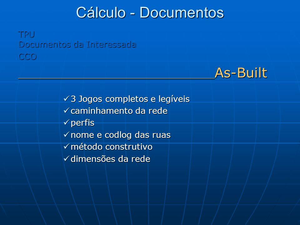 Cálculo - Documentos TPU Documentos da Interessada CCO _____________________________________ As-Built 3 Jogos completos e legíveis 3 Jogos completos e