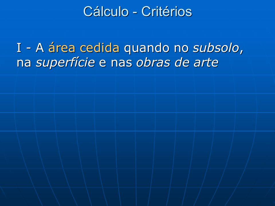 Cálculo - Critérios I - A área cedida quando no subsolo, na superfície e nas obras de arte