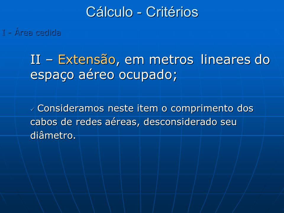 I - Área cedida II – Extensão, em metros lineares do espaço aéreo ocupado; Consideramos neste item o comprimento dos Consideramos neste item o comprim