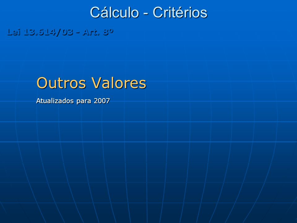 Cálculo - Critérios Lei 13.614/03 - Art. 8º Outros Valores Atualizados para 2007