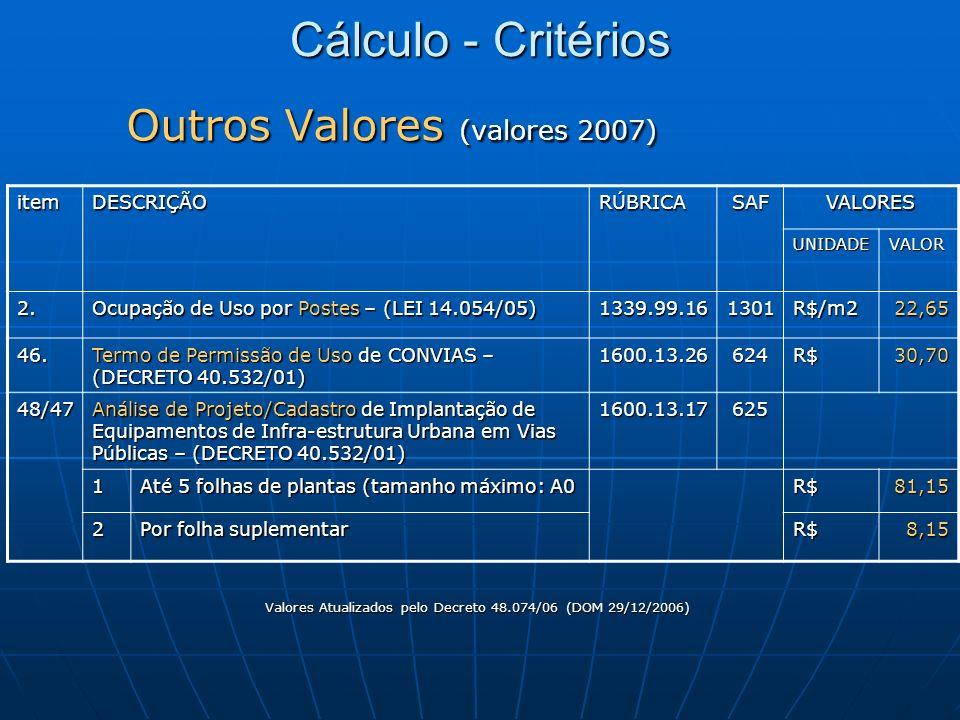 Cálculo - Critérios Outros Valores (valores 2007) Outros Valores (valores 2007) itemDESCRIÇÃORÚBRICASAFVALORES UNIDADEVALOR 2. Ocupação de Uso por Pos
